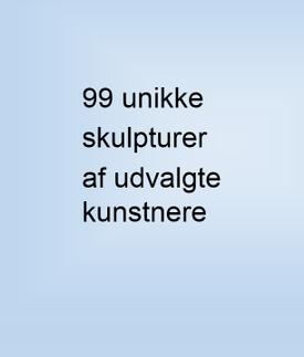 99 unikke skulpturer af udvalgte, moderne kunstnere
